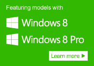 Featuring models with Windows 8 or Windows 8 Pro